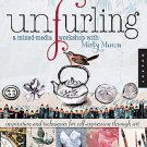 Unfurling: Inspiration and Techniques for Self Expression Through Art by Mist...