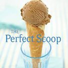 The Perfect Scoop: Ice Creams, Sorbets, Granitas, and Sweet Accompaniments by...