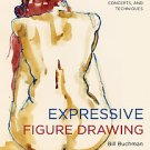 Expressive Figure Drawing: New Materials, Concepts, and Techniques by Bill Bu...