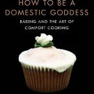 How to Be a Domestic Goddess: Baking and the Art of Comfort Cooking by Nigell...