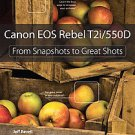 Canon Eos Rebel T2i / 550d: From Snapshots to Great Shots by Jeff Revell (201...