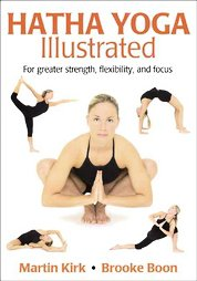 Hatha Yoga Illustrated by Martin Kirk and Brooke Boon (2005, Paperback, Illus...