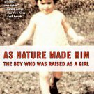 As Nature Made Him: The Boy Who Was Raised As a Girl by John Colapinto (2006,...
