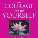 The Courage to Be Yourself: A Woman's Guide to Emotional Strength and Self-Es...