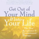 Get Out of Your Mind & Into Your Life: The New Acceptance & Commitment Therap...