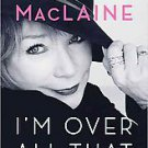 I'm over All That by Shirley MacLaine (2011, Hardcover)