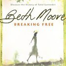Breaking Free: Discover the Victory of Total Surrender by Beth Moore (2007, P...