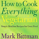 How to Cook Everything Vegetarian: Simple Meatless Recipes for Great Food by ...