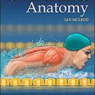 Swimming Anatomy: Your Illustrated Guide for Swimming Strength, Speed, and En...