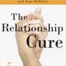 The Relationship Cure: A Five-Step Guide to Strengthening Your Marriage, Fami...