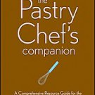 The Pastry Chef's Companion: A Comprehensive Resource Guide for the Baking an...