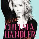Lies That Chelsea Handler Told Me by Johnny Kansas, Glen Handler and Roy Hand...