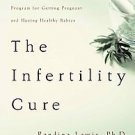 The Infertility Cure: The Ancient Chinese Wellness Program For Getting Pregna...