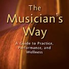 The Musician's Way: A Guide to Practice, Performance, and Wellness by Gerald ...