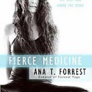 Fierce Medicine: Discovering the Healing Power of Your Body's Wisdom by Ana F...