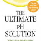 The Ultimate Ph Solution: Balance Your Body Chemistry to Prevent Disease and ...