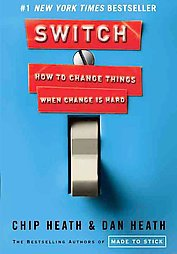 Switch: How to Change Things When Change Is Hard by Chip Heath and Dan Heath ...