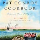 The Pat Conroy Cookbook: Recipes and Stories of My Life by Pat Conroy (2009, ...