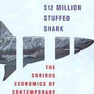 The $12 Million Stuffed Shark: The Curious Economics of Contemporary Art by...