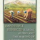Impossible Subjects: Illegal Aliens And the Making of Modern America by Mae...