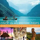 Once in a Lifetime Trips: The World's 50 Most Extraordinary and Memorable...