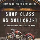Shop Class As Soulcraft: An Inquiry into the Value of Work by Matthew B....