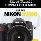David Busch's Compact Field Guide for the Nikon D7000 by David D. Busch...