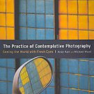 The Practice of Contemplative Photography by Andy Karr and Michael Wood...