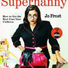 Supernanny: How To Get the Best from Your Children by Jo Frost (2005, Paperback)