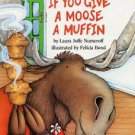 If You Give a Moose a Muffin by Laura Joffe Numeroff (1991, Hardcover)