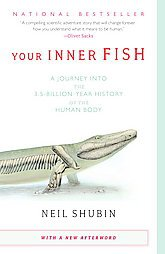 Your Inner Fish: A Journey into the 3.5-billion-Year History of the Human Bod...