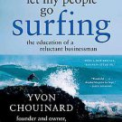 Let My People Go Surfing: The Education of a Reluctant Businessman by Yvon...