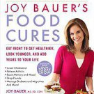 Joy Bauer's Food Cures: Treat Common Health Concerns, Look Younger and Live L...