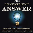 The Investment Answer: Learn to Manage Your Money & Protect Your Financial Fu...