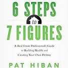 6 Steps to 7 Figures: A Real Estate Professional's Guide to Building Wealth...