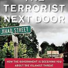 The Terrorist Next Door: How the Government Is Deceiving You About the...