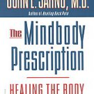 Mindbody Prescription: Healing the Body, Healing the Pain by John E. Sarno...