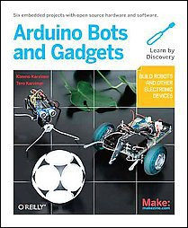 Make: Arduino Bots and Gadgets: Six Embedded Projects With Open Source...