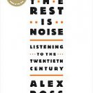 The Rest Is Noise: Listening to the Twentieth Century by Alex Ross (2008,...