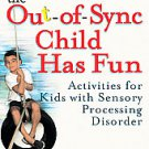 The Out-of-Sync Child Has Fun: Activities for Kids With Sensory Processing...