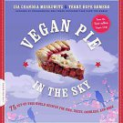 Vegan Pie in the Sky: 75 Out-of-this-world Recipes for Pies, Tarts, Cobblers,...