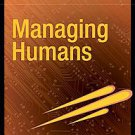 Managing Humans: Biting and Humorous Tales of a Software Engineering Mananger...