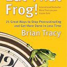 Eat That Frog!: 21 Great Ways to Stop Procrastinating And Get More Done in...