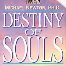 Destiny of Souls: New Case Studies of Life Between Lives by Michael Newton (2...