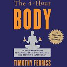 The 4-Hour Body: An Uncommon Guide to Rapid Fat-Loss, Incredible Sex, and...