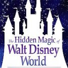 The Hidden Magic of Walt Disney World: Over 600 Secrets of the Magic Kingdom,...