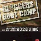 Blogger's Boot Camp: Learning How to Build, Write and Run a Successful Blog...
