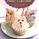 Hello, Cupcake!: Irresistibly Playful Creations Anyone Can Make by Alan...
