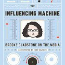 The Influencing Machine: Brooke Gladstone on the Media by Brooke Gladstone...