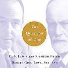 The Question of God: C.S. Lewis and Sigmund Freud Debate God, Love, Sex, and ...